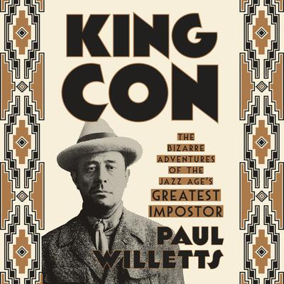 King Con: The Bizarre Adventures of the Jazz Ages Greatest Impostor Audiobook, by Paul Willetts