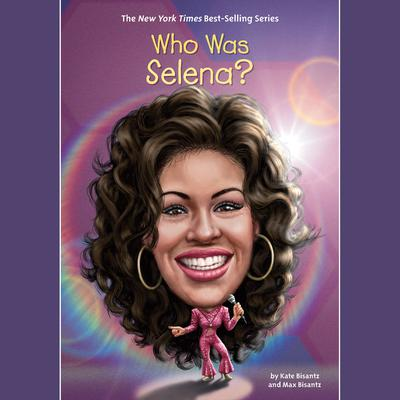 Who Was Selena? Audiobook, by Max Bisantz