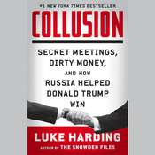 Collusion: Secret Meetings, Dirty Money, and How Russia Helped Donald Trump Win Audiobook, by Luke Harding|