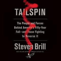 Tailspin: The People and Forces Behind Americas Fifty-Year Fall--and Those Fighting to Reverse It Audiobook, by Steven Brill