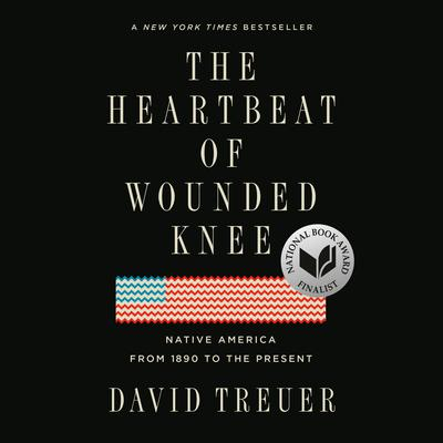 The Heartbeat of Wounded Knee: Native America from 1890 to the Present Audiobook, by David Treuer