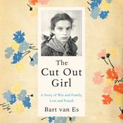 The Cut Out Girl: A Story of War and Family, Lost and Found Audiobook, by Bart van Es