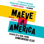 Maeve in America: Essays by a Girl from Somewhere Else Audiobook, by Maeve Higgins