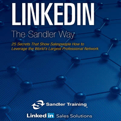 Linkedin the Sandler Way: 25 Secrets That Show Salespeople How to Leverage the World's Largest Professional Network Audiobook, by Sandler Systems Inc.