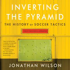 Inverting The Pyramid: The History of Soccer Tactics Audiobook, by Jonathan Wilson