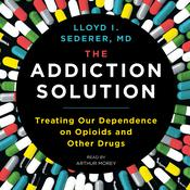 The Addiction Solution: Treating Our Dependence on Opioids and Other Drugs Audiobook, by Lloyd Sederer|