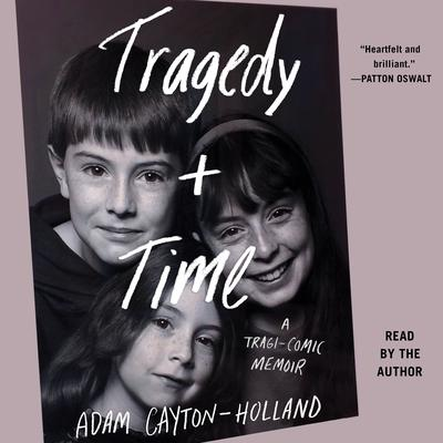 Tragedy Plus Time: A Tragi-comic Memoir Audiobook, by Adam Cayton-Holland