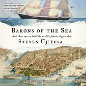 Barons of the Sea: And their Race to Build the Worlds Fastest Clipper Ship Audiobook, by Steven Ujifusa|