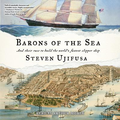 Barons of the Sea: And their Race to Build the Worlds Fastest Clipper Ship Audiobook, by Steven Ujifusa
