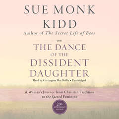 The Dance of the Dissident Daughter, 20th Anniversary Edition: A Woman's Journey from Christian Tradition to the Sacred Feminine Audiobook, by Sue Monk Kidd