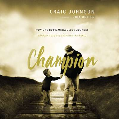 Champion: How One Boys Miraculous Journey Through Autism Is Changing the World Audiobook, by Craig Johnson