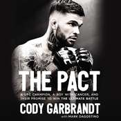 The Pact: A UFC Champion, a Boy with Cancer, and their Promise to Win the Ultimate Battle Audiobook, by Cody Garbrandt, Mark Dagostino