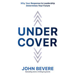 Under Cover: Why Your Response to Leadership Determines Your Future Audiobook, by John Bevere