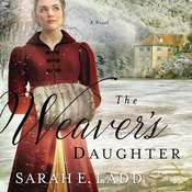 The Weavers Daughter: A Regency Romance Novel Audiobook, by Sarah E. Ladd