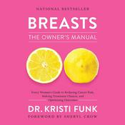 Breasts: The Owners Manual: Every Womans Guide to Reducing Cancer Risk, Making Treatment Choices, and Optimizing Outcomes Audiobook, by Kristi Funk|Kristi Funk, M.D.|