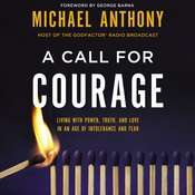 A Call for Courage: Living with Power, Truth, and Love in an Age of Intolerance and Fear Audiobook, by Michael Anthony|