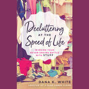 Decluttering at the Speed of Life: Winning Your Never-Ending Battle with Stuff Audiobook, by Author Info Added Soon