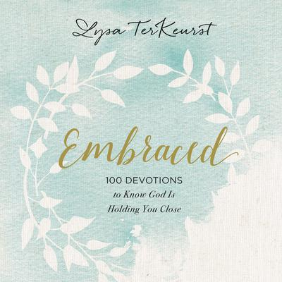 Embraced: 100 Devotions to Know God Is Holding You Close Audiobook, by Lysa TerKeurst