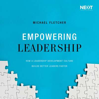 Empowering Leadership: How a Leadership Development Culture Builds Better Leaders Faster Audiobook, by Michael Fletcher