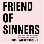 Friend of Sinners: Why Jesus Cares More About Relationship Than Perfection Audiobook, by Rich Wilkerson|