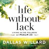 Life Without Lack: Living in the Fullness of Psalm 23 Audiobook, by Dallas Willard