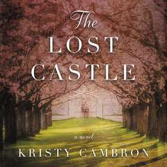 The Lost Castle: A Split-Time Romance Audiobook, by Kristy Cambron