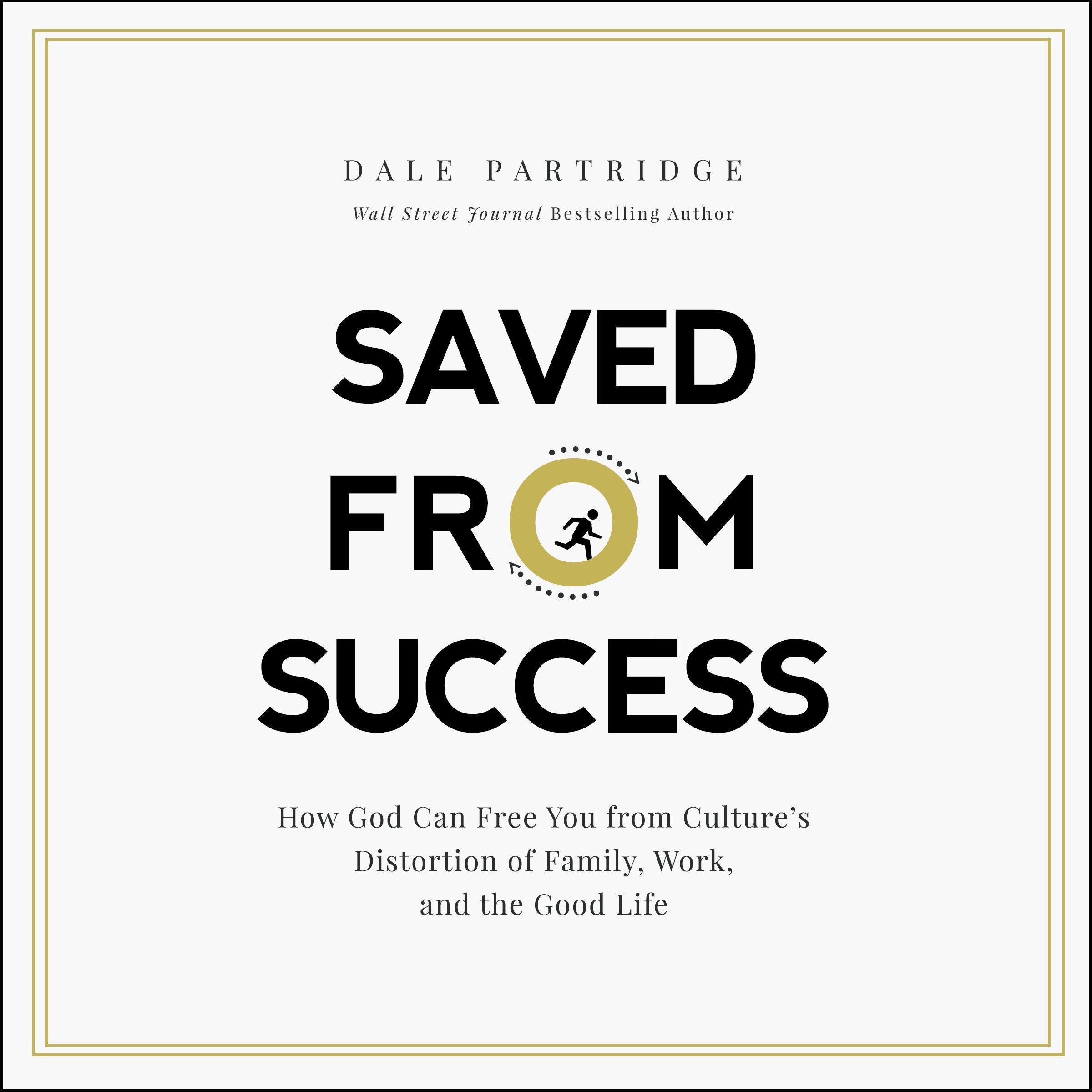 Printable Saved from Success: How God Can Free You from Culture's Distortion of Family, Work, and the Good Life Audiobook Cover Art