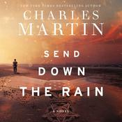 Send Down the Rain: New from the author of The Mountain Between Us and the New York Times bestseller Where the River Ends Audiobook, by Charles Martin
