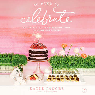 So Much To Celebrate: Entertaining the Ones You Love the Whole Year Through Audiobook, by Katie Jacobs