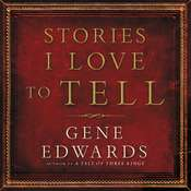 Stories I Love to Tell Audiobook, by Gene Edwards, Gene Ewards