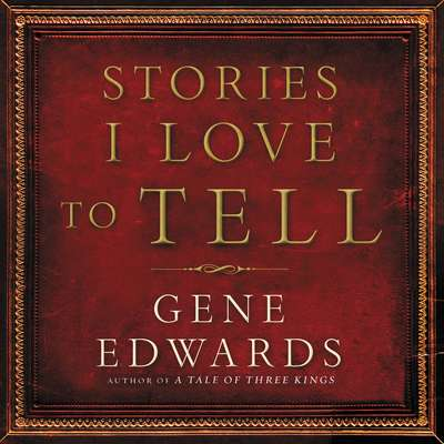 Stories I Love to Tell Audiobook, by Gene Edwards