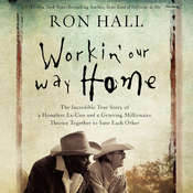 Workin Our Way Home: The Incredible True Story of a Homeless Ex-Con and a Grieving Millionaire Thrown Together to Save Each Other Audiobook, by Ron Hall