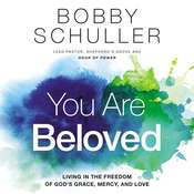 You Are Beloved: Living in the Freedom of God's Grace, Mercy, and Love Audiobook, by Bobby Schuller|