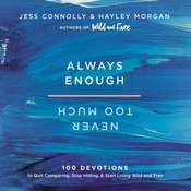 Always Enough, Never Too Much: 100 Devotions to Quit Comparing, Stop Hiding, and Start Living Wild and Free Audiobook, by Jess Connolly, Hayley Morgan