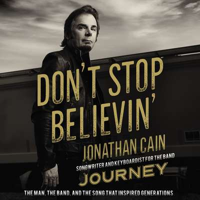 Dont Stop Believin: The Man, the Band, and the Song that Inspired Generations Audiobook, by Jonathan Cain