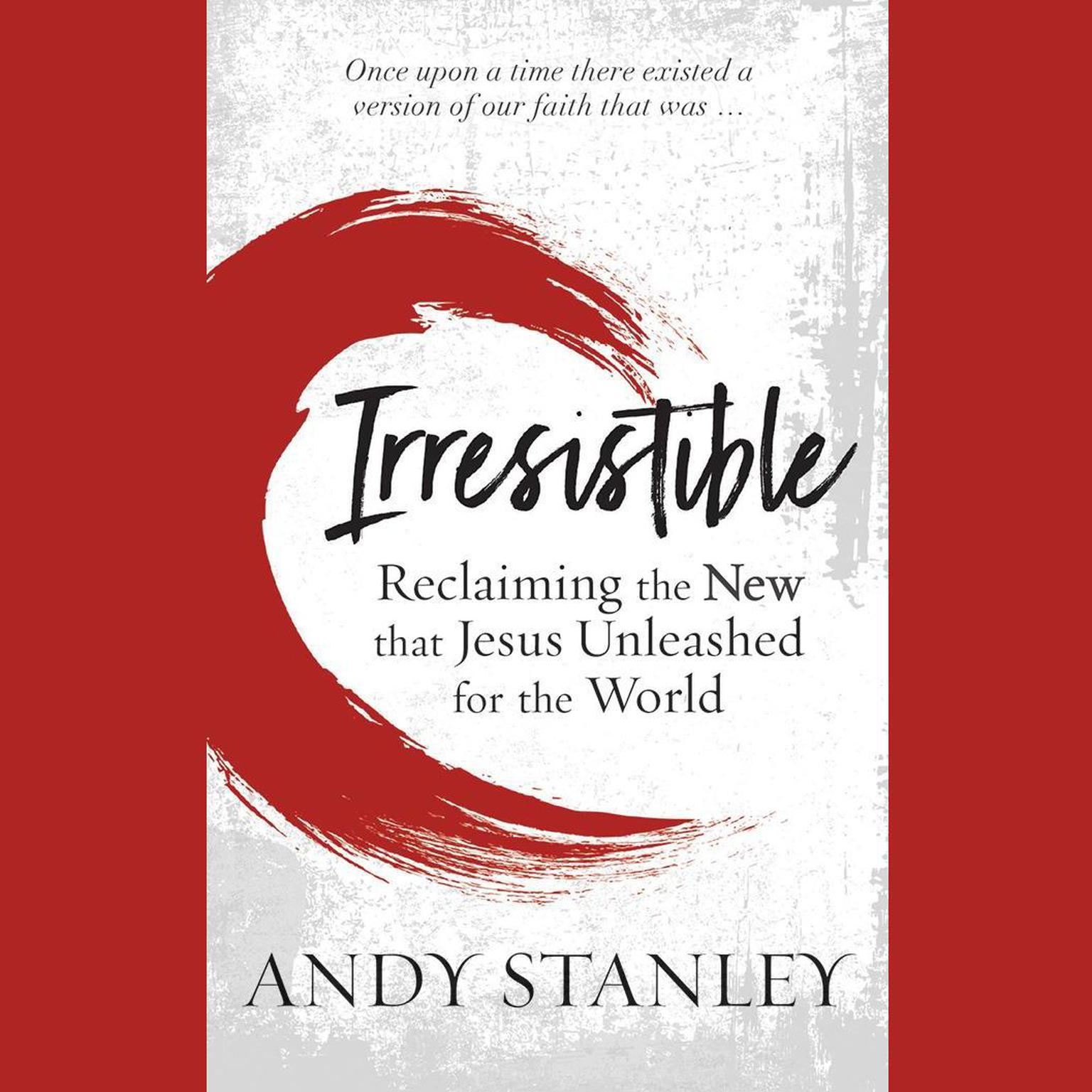 Printable Irresistible: Reclaiming the New that Jesus Unleashed for the World Audiobook Cover Art