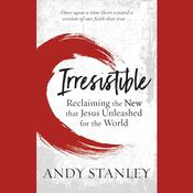 Irresistible: Reclaiming the New that Jesus Unleashed for the World Audiobook, by Andy Stanley