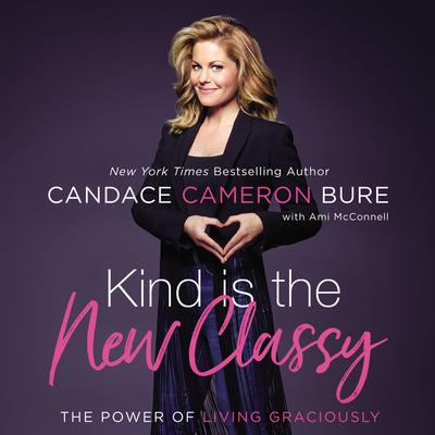 Kind Is the New Classy: The Power of Living Graciously Audiobook, by Candace Cameron Bure