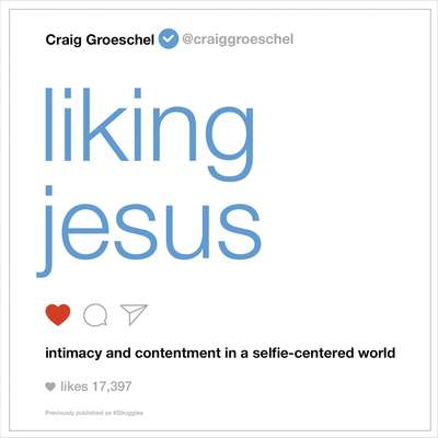 Liking Jesus: Intimacy and Contentment in a Selfie-Centered World Audiobook, by Craig Groeschel