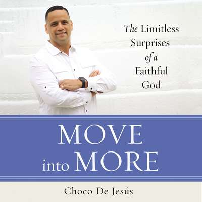 Move into More: The Limitless Surprises of a Faithful God Audiobook, by Choco De Jesús
