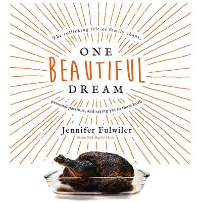 One Beautiful Dream: The Rollicking Tale of Family Chaos, Personal Passions, and Saying Yes to Them Both Audiobook, by Jennifer Fulwiler