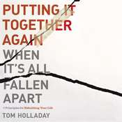 Putting It Together Again When Its All Fallen Apart: 7 Principles for Rebuilding Your Life Audiobook, by Tom Holladay