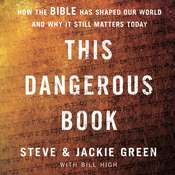 This Dangerous Book: How the Bible Has Shaped Our World and Why It Still Matters Today Audiobook, by Steve Green, Jackie Green, Bill High
