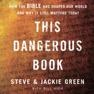 This Dangerous Book: How the Bible Has Shaped Our World and Why It Still Matters Today Audiobook, by Steve Green