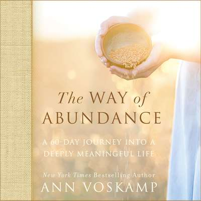 The Way of Abundance: A 60-Day Journey into a Deeply Meaningful Life Audiobook, by Ann Voskamp