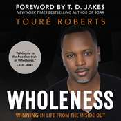 Wholeness: Winning in Life from the Inside Out Audiobook, by Touré Roberts