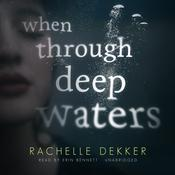 When Through Deep Waters Audiobook, by Rachelle Dekker