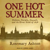 One Hot Summer: Dickens, Darwin, Disraeli, and the Great Stink of 1858 Audiobook, by Rosemary Ashton