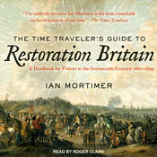 The Time Traveler's Guide to Restoration Britain: A Handbook for Visitors to the Seventeenth Century: 1660-1699 Audiobook, by Ian Mortimer