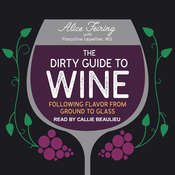 The Dirty Guide to Wine: Following Flavor from Ground to Glass Audiobook, by Alice Feiring